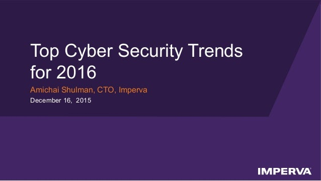 © 2015 Imperva, Inc. All rights reserved. Top Cyber Security Trends for 2016 Amichai Shulman, CTO, Imperva December 16, 20...