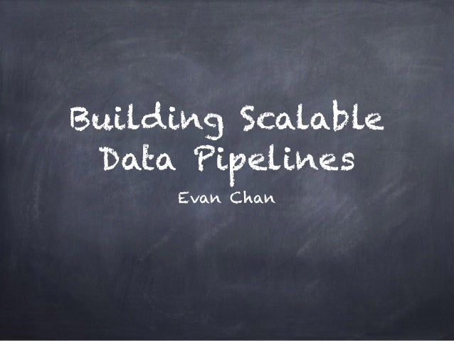 Building Scalable Data Pipelines Evan Chan