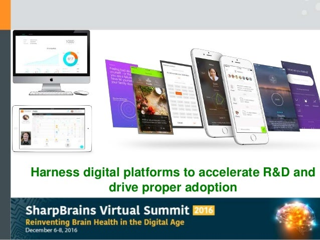 Harness digital platforms to accelerate R&D and drive proper adoption