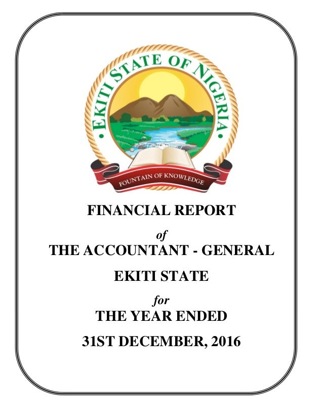 FINANCIAL REPORT of THE ACCOUNTANT - GENERAL EKITI STATE for THE YEAR ENDED 31ST DECEMBER, 2016