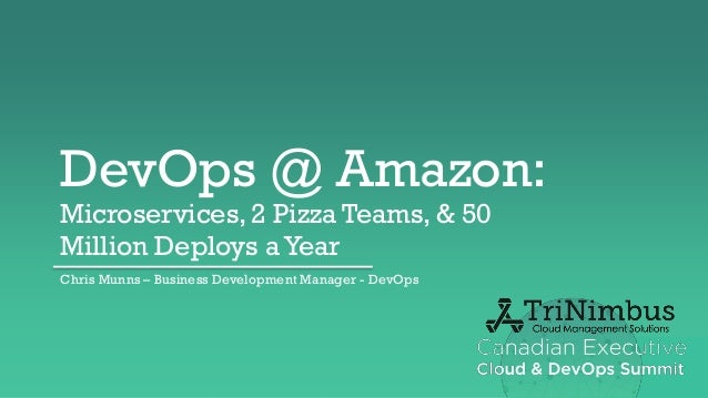 DevOps @ Amazon: Microservices, 2 Pizza Teams, & 50 Million Deploys a Year Chris Munns – Business Development Manager - De...
