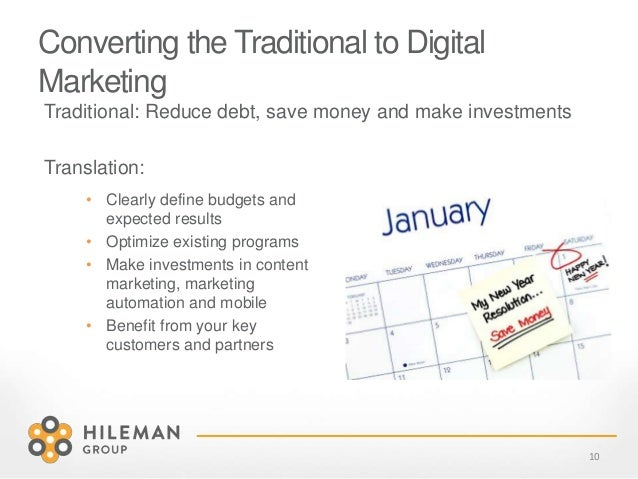 Converting the Traditional to Digital Marketing Traditional: Reduce debt, save money and make investments Translation: 10 ...