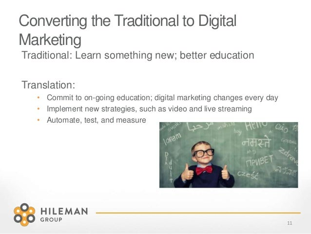 Converting the Traditional to Digital Marketing Traditional: Learn something new; better education Translation: • Commit t...