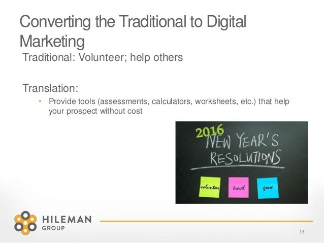 Converting the Traditional to Digital Marketing Traditional: Volunteer; help others Translation: • Provide tools (assessme...