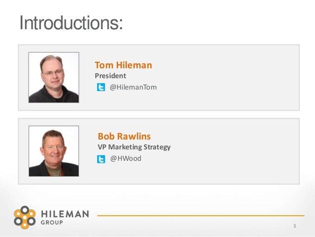 Introductions: 3 Tom Hileman President @HilemanTom Bob Rawlins VP Marketing Strategy @HWood