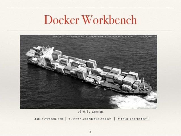 Docker Workbench  dunkelfrosch.com | twitter.com/dunkelfrosch | github.com/paterik v0.9.5, german image: https://en.wikip...