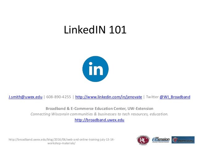 LinkedIN 101 J.smith@uwex.edu   608-890-4255   http://www.linkedin.com/in/jenovate   Twitter @WI_Broadband Broadband & E-C...