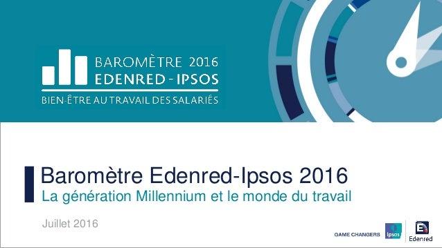 Baromètre Edenred-Ipsos 2016 Juillet 2016 La génération Millennium et le monde du travail