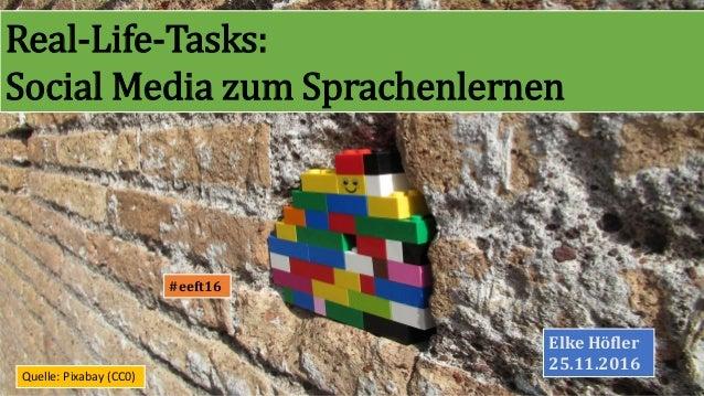 Real-Life-Tasks: Social Media zum Sprachenlernen Elke Höfler 25.11.2016 #eeft16 Quelle: Pixabay (CC0)