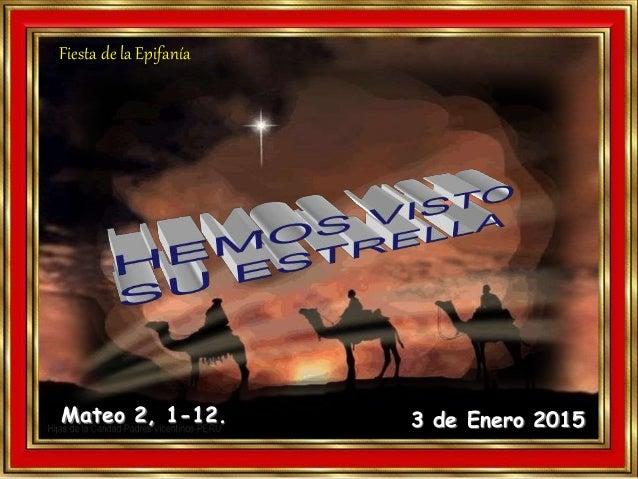 Mateo 2, 1-12. 3 de Enero 2015 Fiesta de la Epifanía