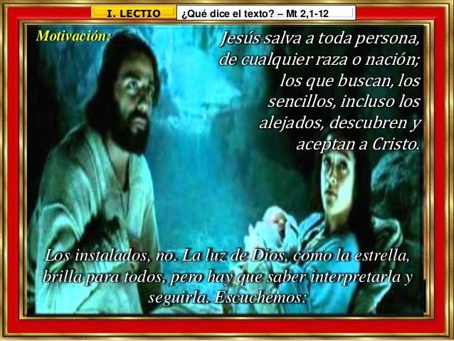 1 Jesús nació en Belén, un pueblo de Judea, en tiempo del rey Herodes. Evangelio de Mateo 2, 1-12.