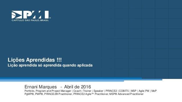 Título do Slide Máximo de 2 linhas Lições Aprendidas !!! Lição aprendida só aprendida quando aplicada Ernani Marques - Abr...
