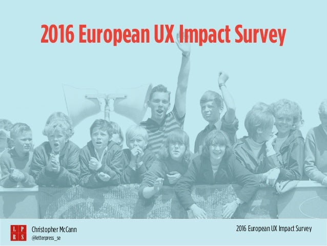 2016 European UX Impact SurveyChristopher McCann @letterpress_se 2016 European UX Impact Survey