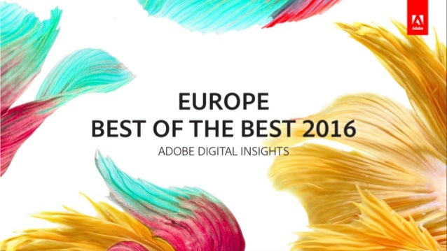 © 2017 Adobe Systems Incorporated. All Rights Reserved. Adobe Confidential. 2016 Europe Best of the Best Adobe Digital Ins...
