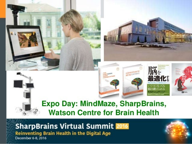 Copyright 2016, All Rights Reserved – MindMaze SA Lausanne, Switzerland Expo Day: MindMaze, SharpBrains, Watson Centre for...