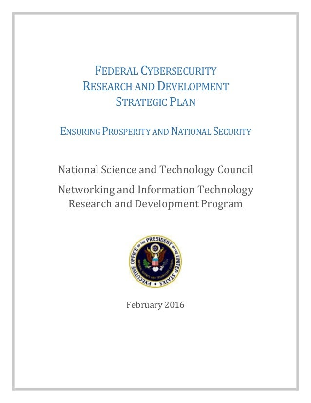 FEDERAL CYBERSECURITY RESEARCH AND DEVELOPMENT STRATEGIC PLAN ENSURING PROSPERITY AND NATIONAL SECURITY National Science a...