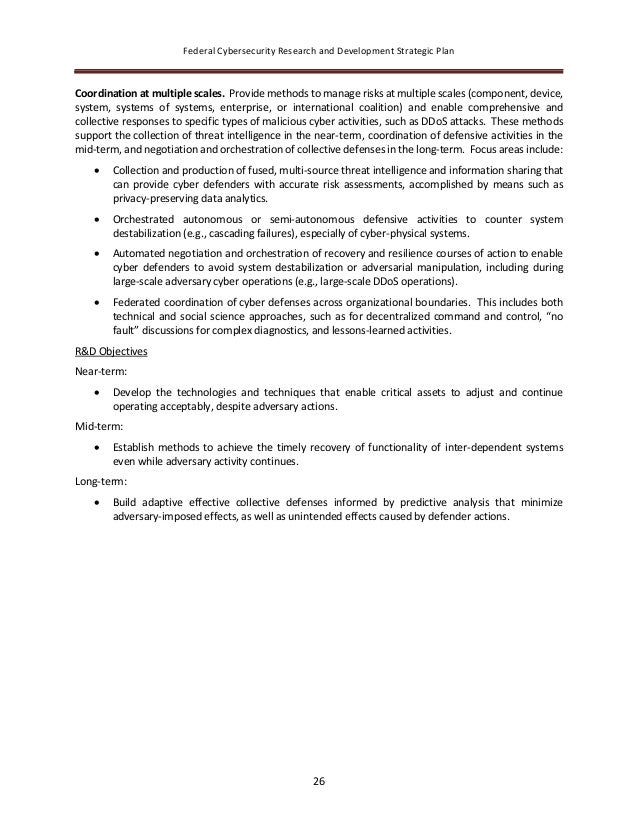 Federal Cybersecurity Research and Development Strategic Plan 26 Coordination at multiple scales. Provide methods to manag...