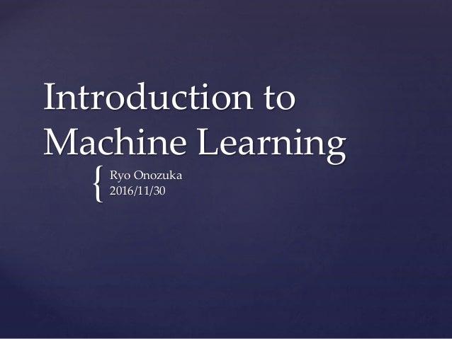 { Introduction to Machine Learning Ryo Onozuka 2016/11/30
