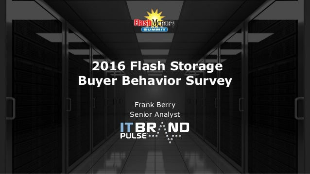 2016 Flash Storage Buyer Behavior Survey Frank Berry Senior Analyst