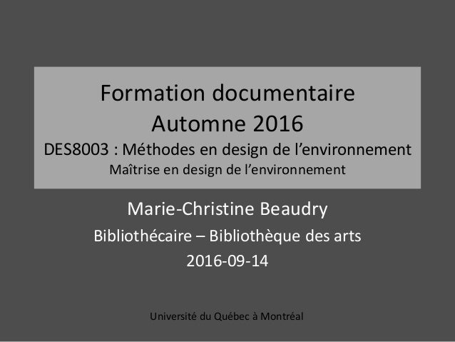 Formation documentaire Automne 2016 DES8003 : Méthodes en design de l'environnement Maîtrise en design de l'environnement ...