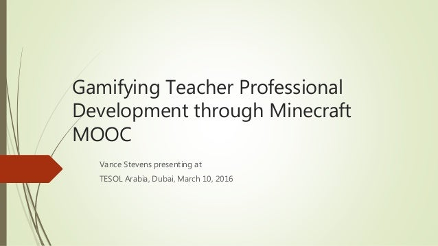 Gamifying Teacher Professional Development through Minecraft MOOC Vance Stevens presenting at TESOL Arabia, Dubai, March 1...