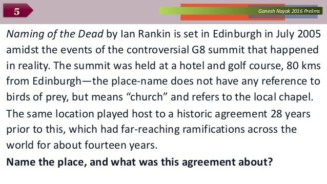 Ganesh Nayak 2016 Prelims5 Naming of the Dead by Ian Rankin is set in Edinburgh in July 2005 amidst the events of the cont...