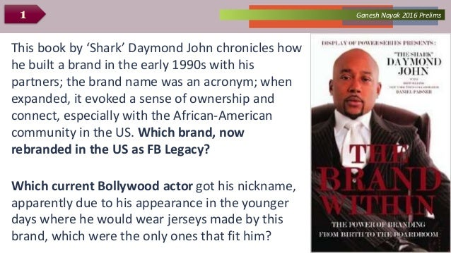 Ganesh Nayak 2016 Prelims1 This book by 'Shark' Daymond John chronicles how he built a brand in the early 1990s with his p...