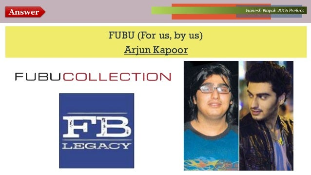 Answer Collected Works – asKQAnce 2014Ganesh Nayak 2016 Prelims FUBU (For us, by us) Arjun Kapoor