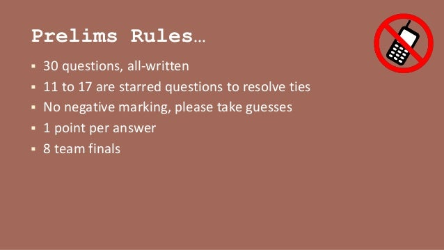 Prelims Rules…  30 questions, all-written  11 to 17 are starred questions to resolve ties  No negative marking, please ...