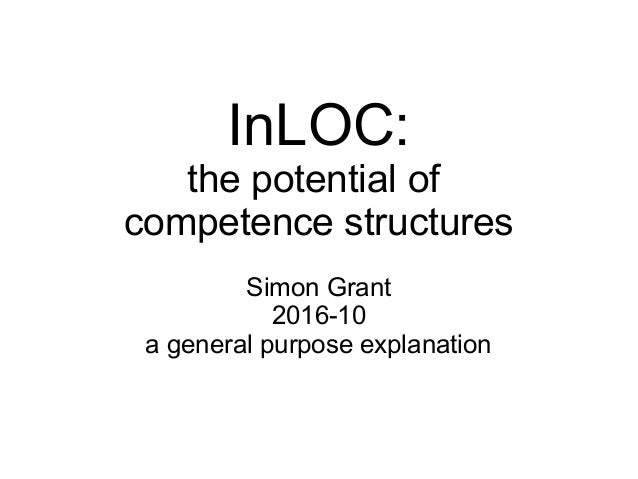 InLOC: the potential of competence structures Simon Grant 2016-10 a general purpose explanation