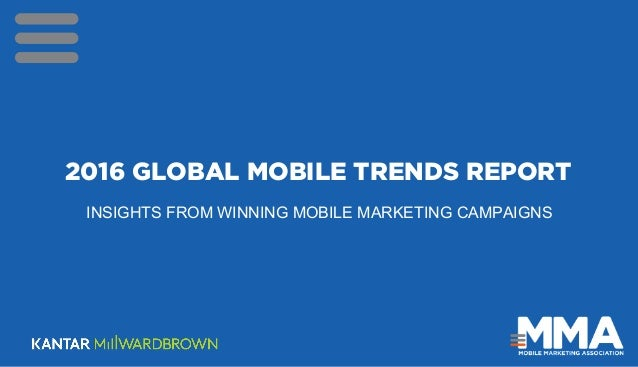 2016 GLOBAL MOBILE TRENDS REPORT INSIGHTS FROM WINNING MOBILE MARKETING CAMPAIGNS