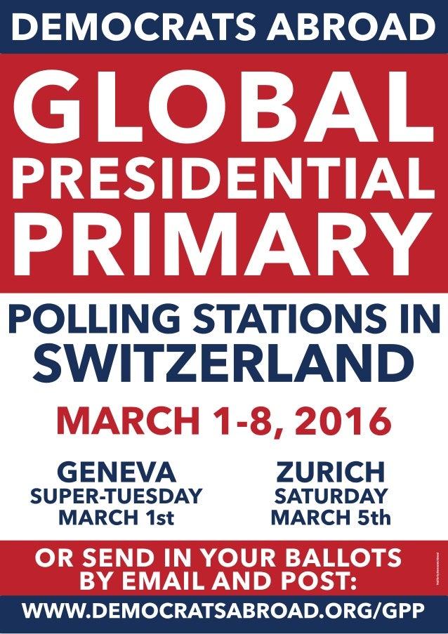 WWW.DEMOCRATSABROAD.ORG/GPP ORSENDINYOURBALLOTS BYEMAILANDPOST: PaidforbyDemocratsAbroad MARCH1-8,2016 ZURICH SATURDAY MAR...