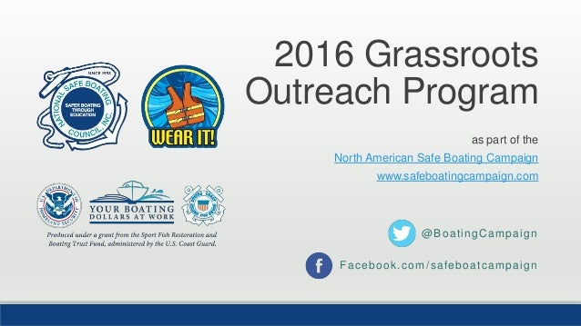 2016 Grassroots Outreach Program as part of the North American Safe Boating Campaign www.safeboatingcampaign.com @BoatingC...