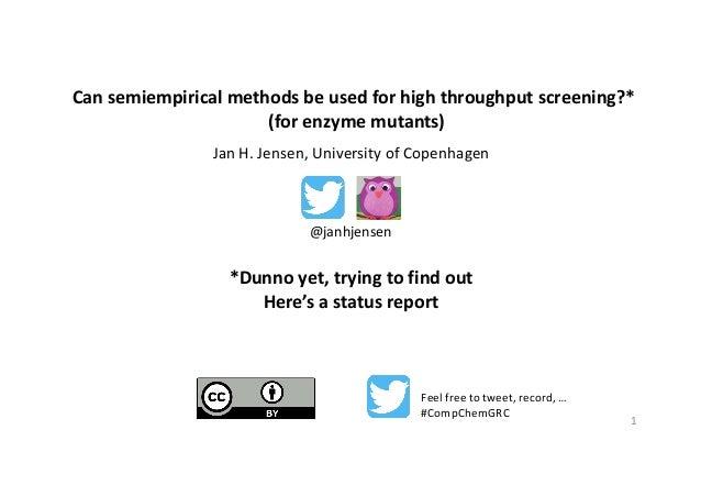 Cansemiempirical methodsbeusedforhighthroughputscreening?* (forenzymemutants) JanH.Jensen,UniversityofCopenh...