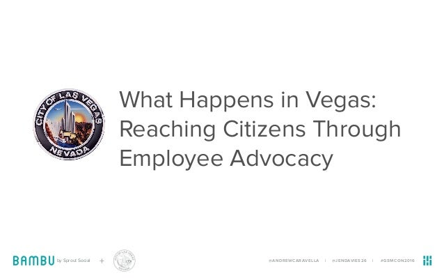 What Happens in Vegas: Reaching Citizens Through Employee Advocacy by Sprout Social + @ANDREWCARAVELLA | @JENDAVIES26 | #G...