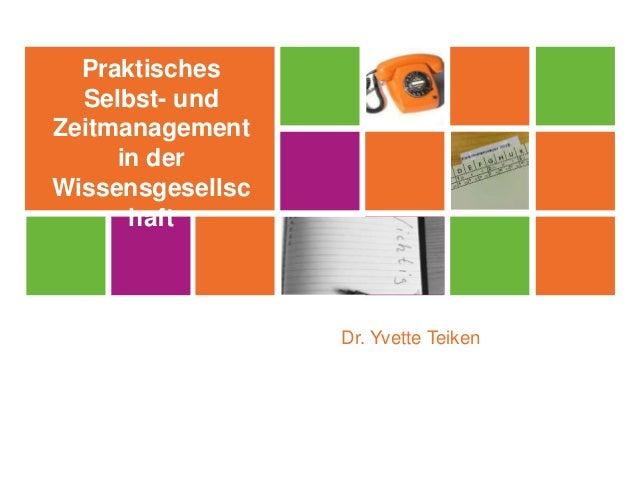 Dr. Yvette Teiken Praktisches Selbst- und Zeitmanagement in der Wissensgesellsc haft