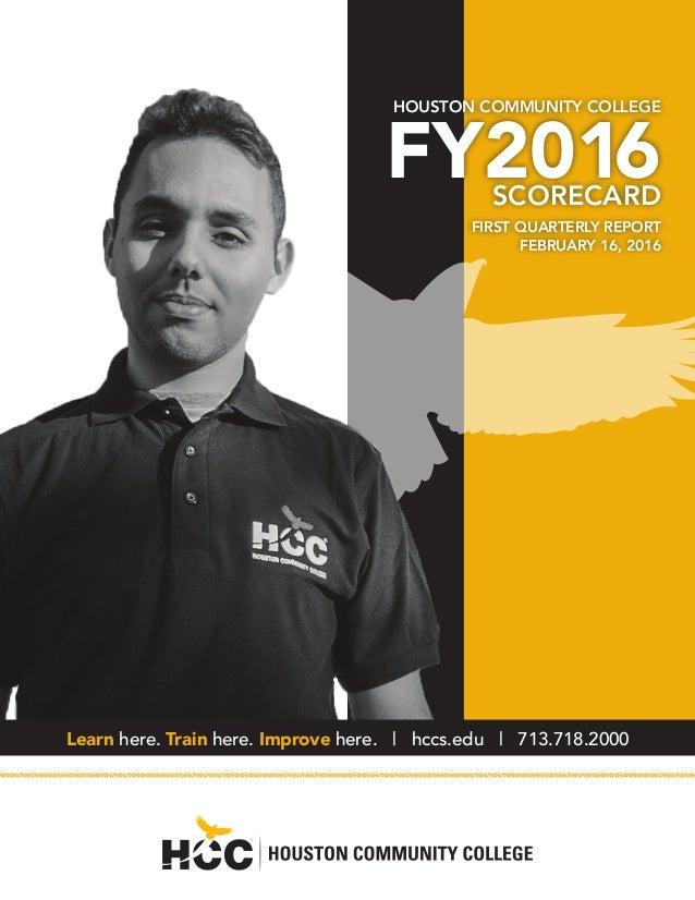 HOUSTON COMMUNITY COLLEGE FY2016SCORECARD FIRST QUARTERLY REPORT FEBRUARY 16, 2016 Learn here. Train here. Improve here. |...