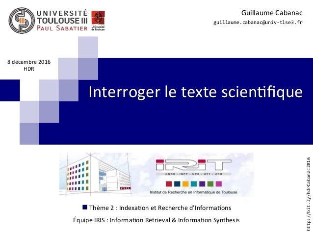 Interrogerletextescien.fique GuillaumeCabanac guillaume.cabanac@univ-tlse3.fr  8décembre2016 HDR http://bit.ly/...