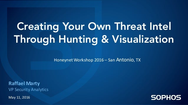 Creating Your Own Threat Intel Through Hunting & Visualization RaffaelMarty VPSecurityAnalytics May11,2016 Honeynet W...