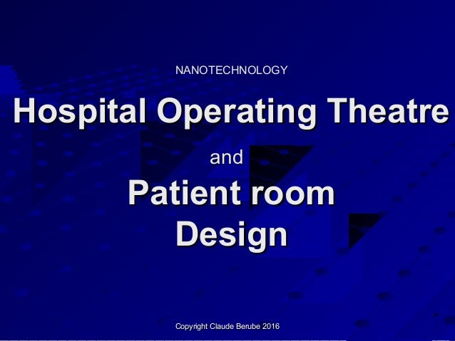 Copyright Claude Berube 2016Copyright Claude Berube 2016 Hospital Operating TheatreHospital Operating Theatre andand Patie...