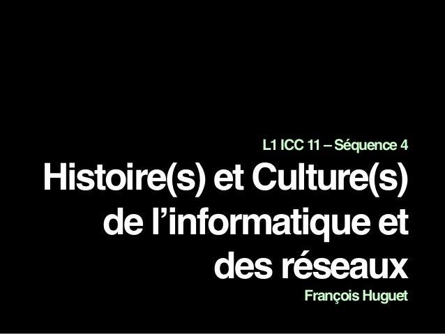 L1 ICC 11 – Séquence 4 Histoire(s) et Culture(s) de l'informatique et des réseaux François Huguet