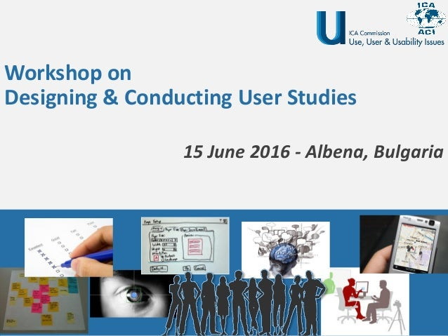 Workshop on Designing & Conducting User Studies 15 June 2016 - Albena, Bulgaria
