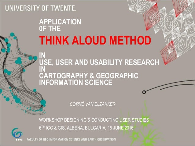 APPLICATION 0F THE THINK ALOUD METHOD IN USE, USER AND USABILITY RESEARCH IN CARTOGRAPHY & GEOGRAPHIC INFORMATION SCIENCE ...