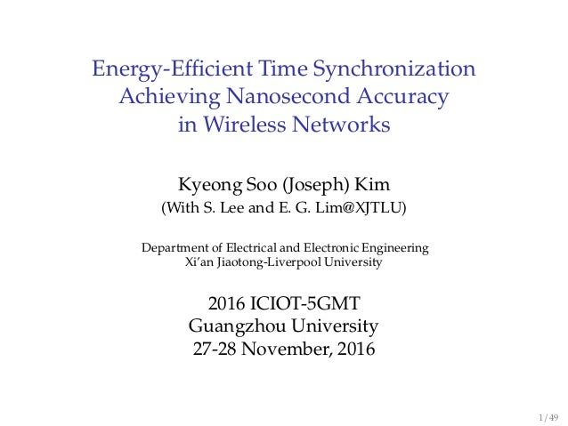 Energy-Efficient Time Synchronization Achieving Nanosecond Accuracy in Wireless Networks Kyeong Soo (Joseph) Kim (With S. Le...