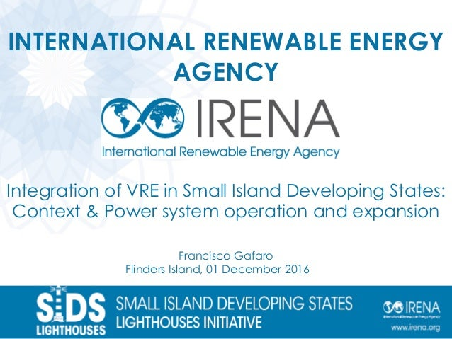 INTERNATIONAL RENEWABLE ENERGY AGENCY Integration of VRE in Small Island Developing States: Context & Power system operati...