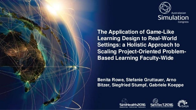 The Application of Game-Like Learning Design to Real-World Settings: a Holistic Approach to Scaling Project-Oriented Probl...