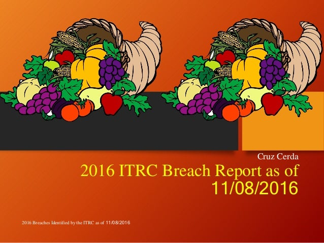 2016 ITRC Breach Report as of 11/08/2016 Cruz Cerda 2016 Breaches Identified by the ITRC as of 11/08/2016