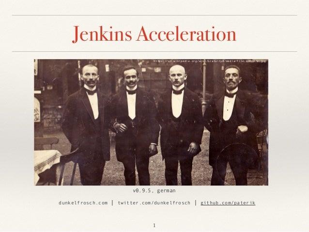 Jenkins Acceleration  dunkelfrosch.com | twitter.com/dunkelfrosch | github.com/paterik v0.9.5, german https://en.wikipedi...