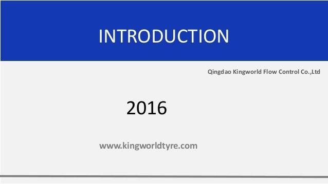 INTRODUCTION Qingdao Kingworld Flow Control Ltd Qingdao Kingworld Flow Control Co.,Ltd 2016 www.kingworldtyre.com