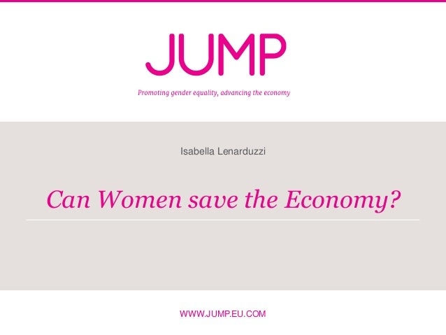 WWW.JUMP.EU.COM Can Women save the Economy? Isabella Lenarduzzi